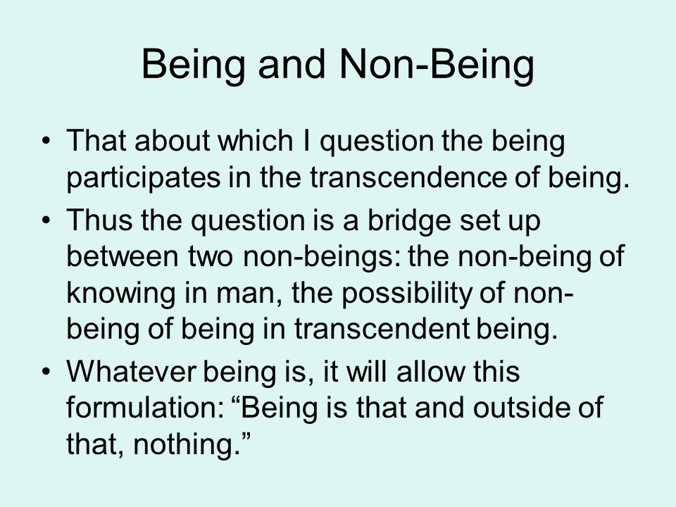 Being and Non-Being That about which I question the being participates in the transcendence of being.