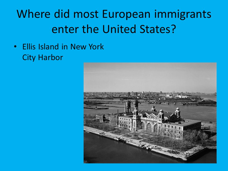 Where did most European immigrants enter the United States