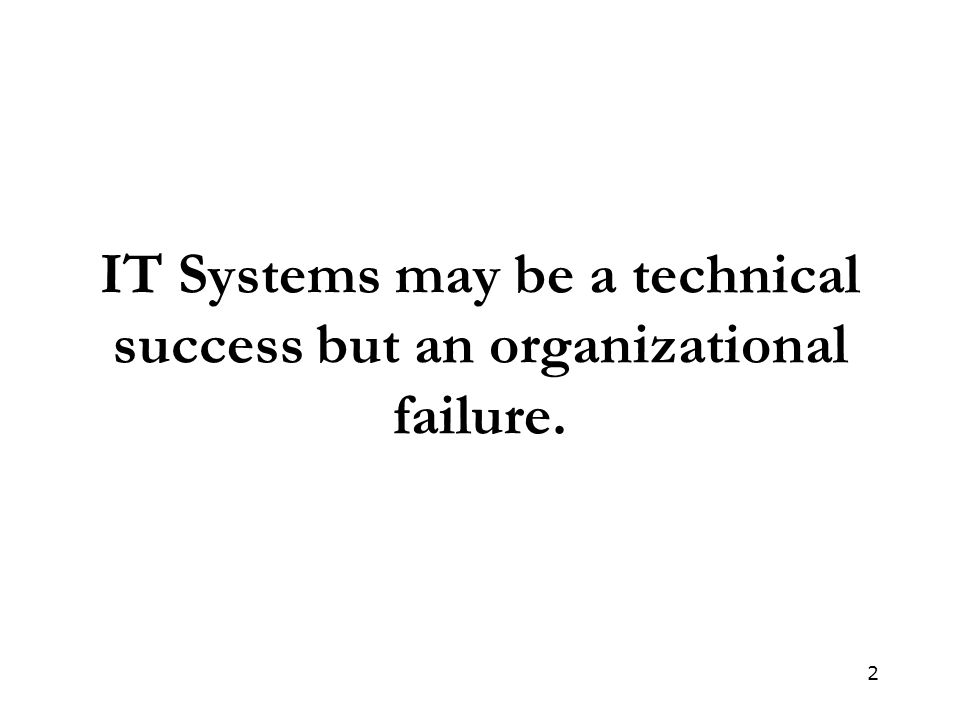 IT Systems may be a technical success but an organizational failure.