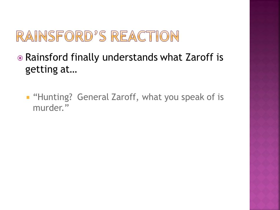 Rainsford's Reaction Rainsford finally understands what Zaroff is getting at… Hunting.