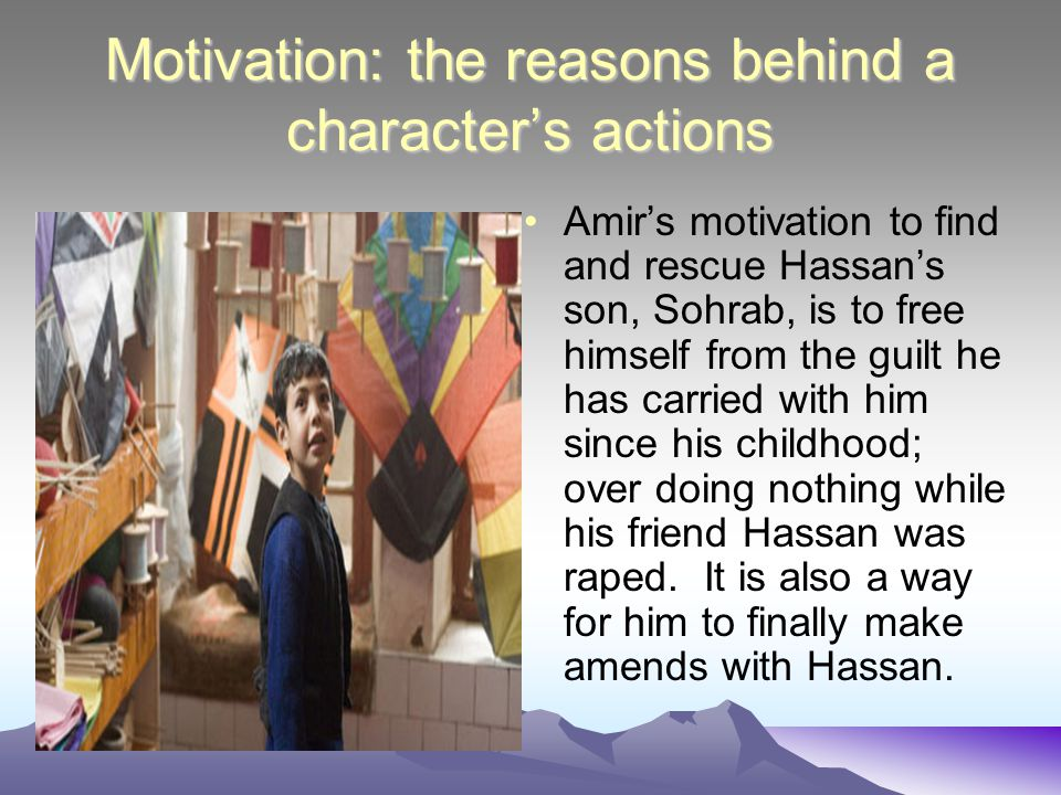 Motivation: the reasons behind a character's actions