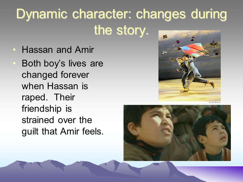 Dynamic character: changes during the story.