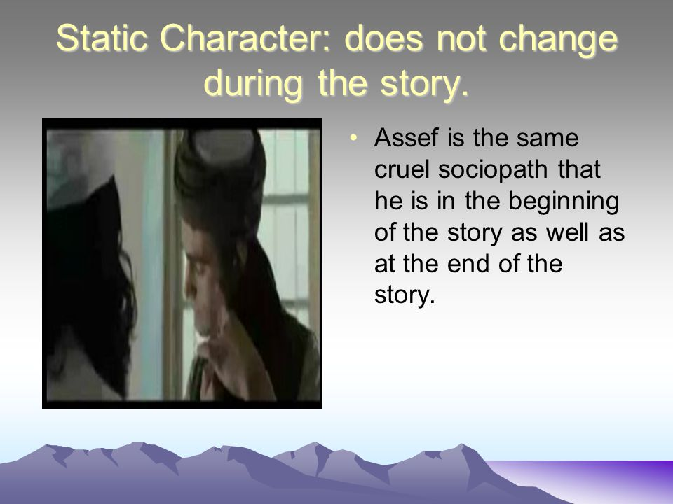 Static Character: does not change during the story.