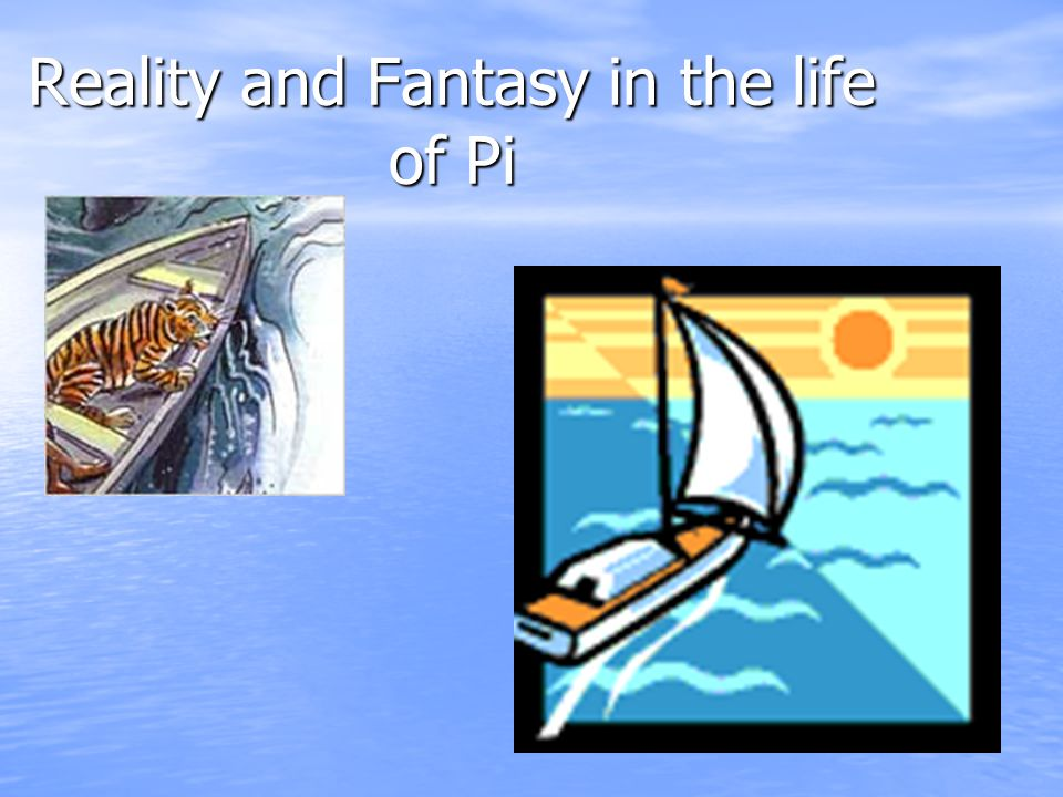 Reality and Fantasy in the life of Pi