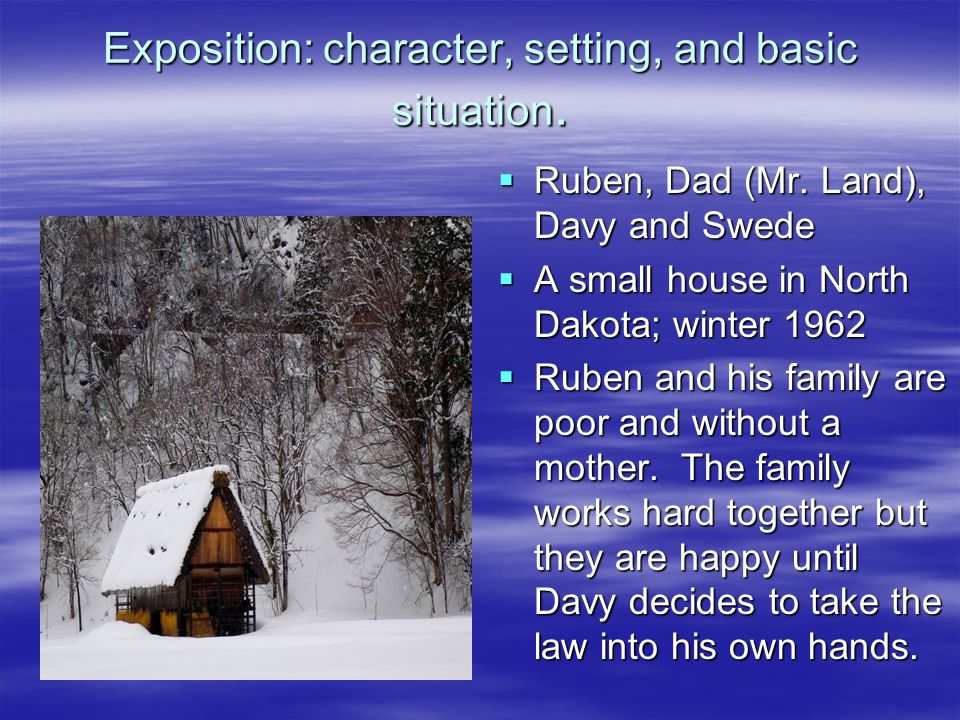 Exposition: character, setting, and basic situation.