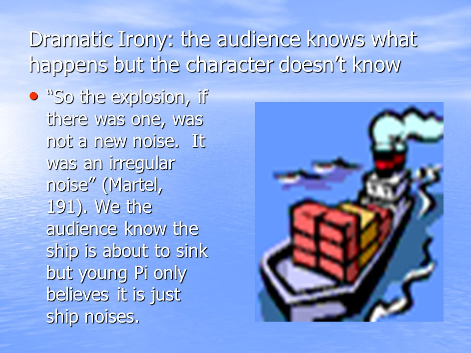 Dramatic Irony: the audience knows what happens but the character doesn't know