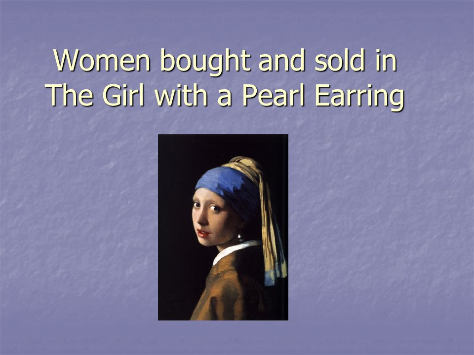 Women bought and sold in The Girl with a Pearl Earring