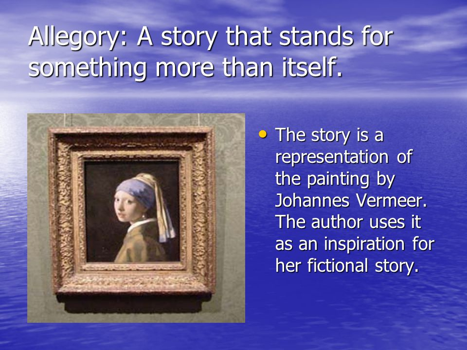 Allegory: A story that stands for something more than itself.