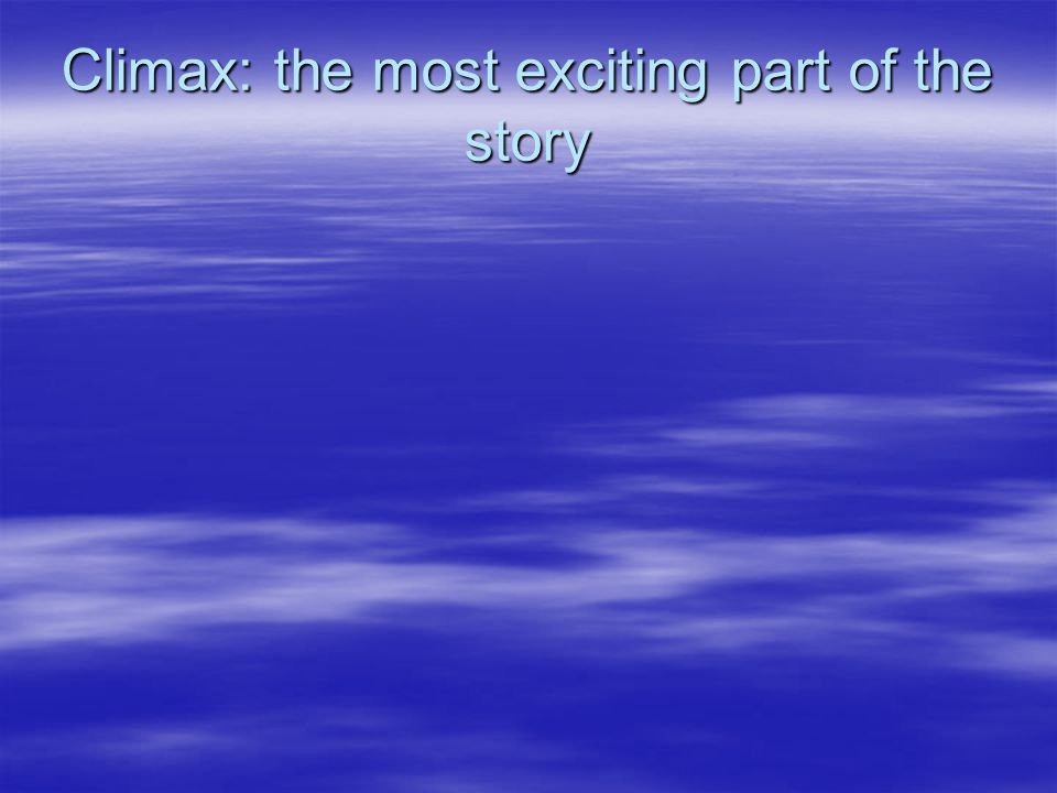 Climax: the most exciting part of the story