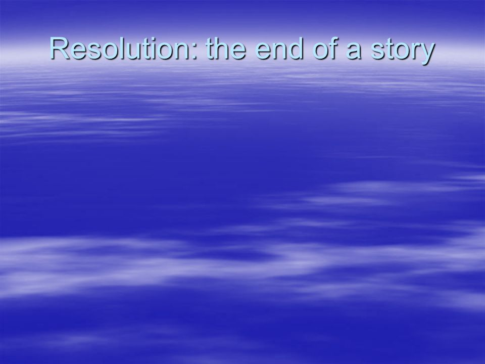 Resolution: the end of a story