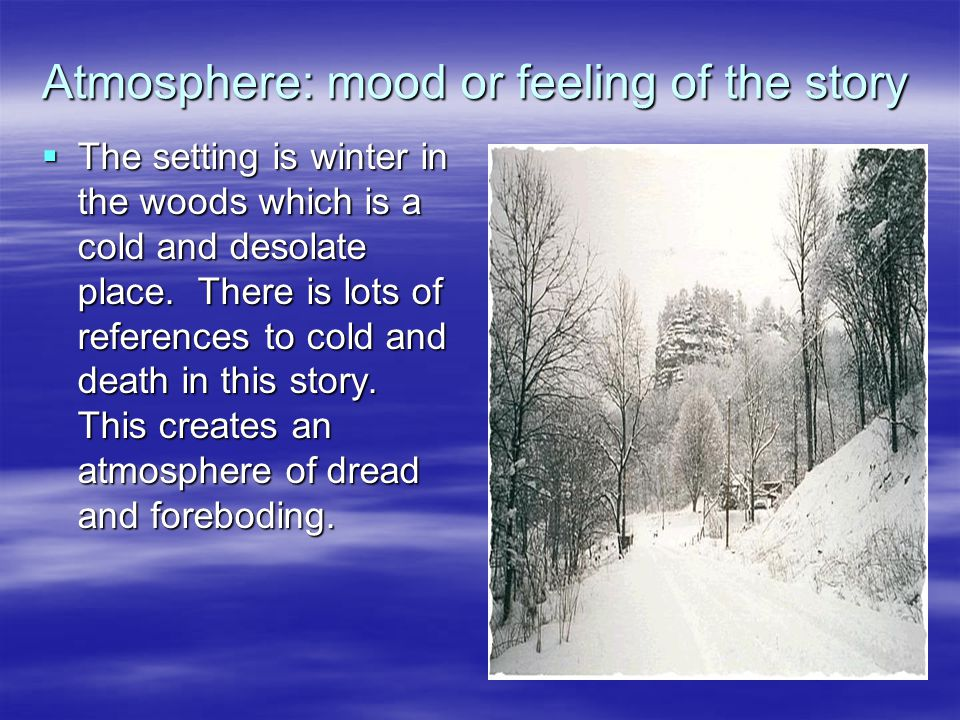 Atmosphere: mood or feeling of the story