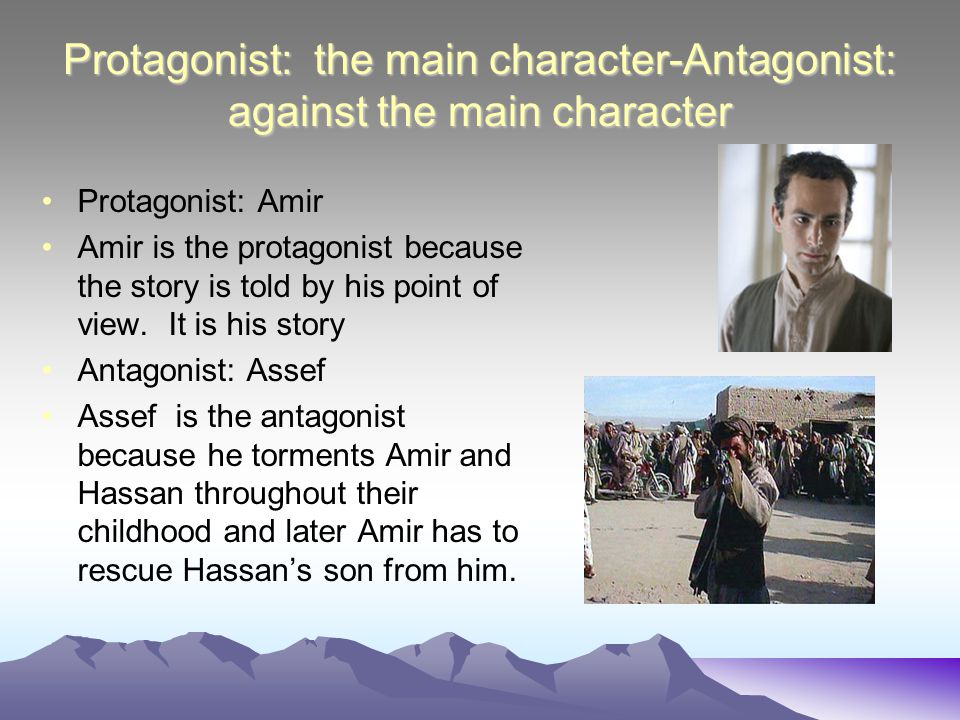 Protagonist: the main character-Antagonist: against the main character