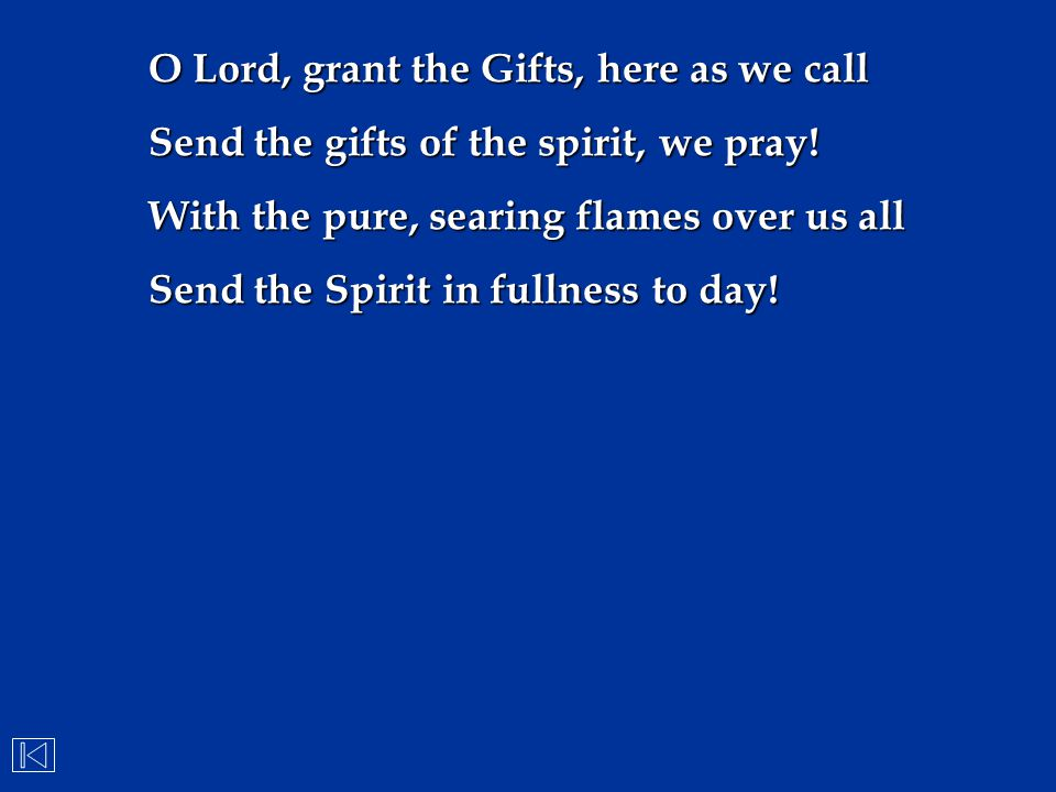 O Lord, grant the Gifts, here as we call