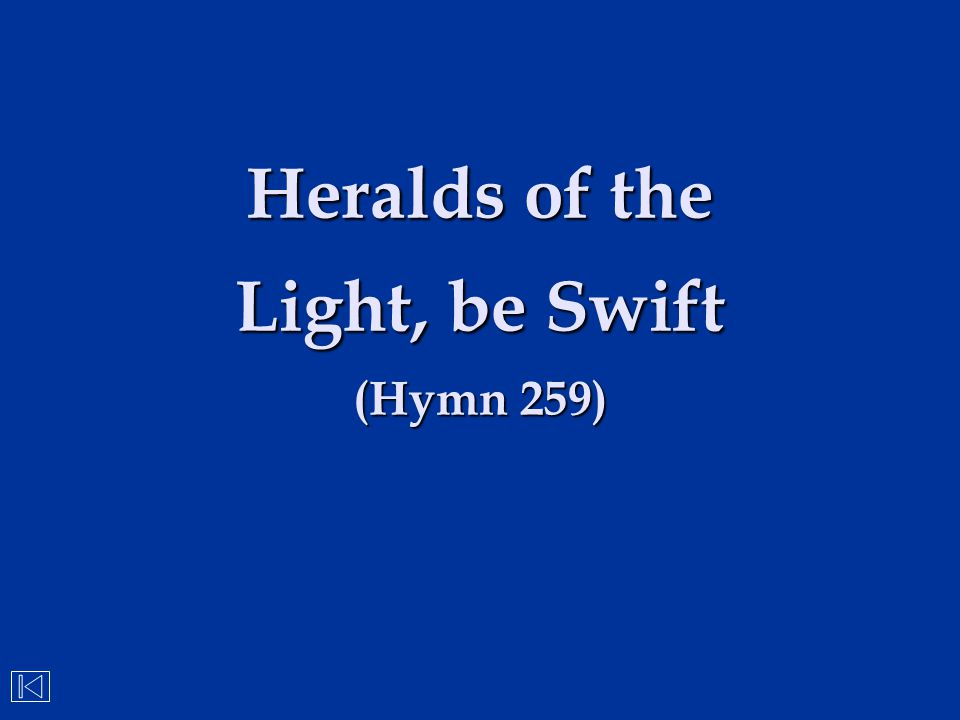 Heralds of the Light, be Swift (Hymn 259)