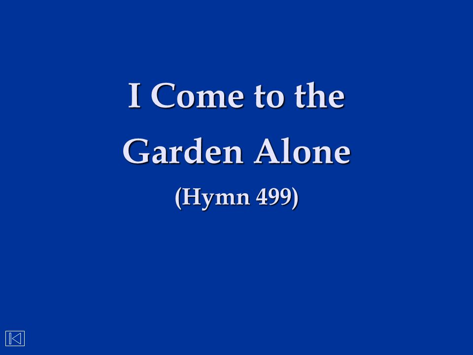 I Come to the Garden Alone (Hymn 499)