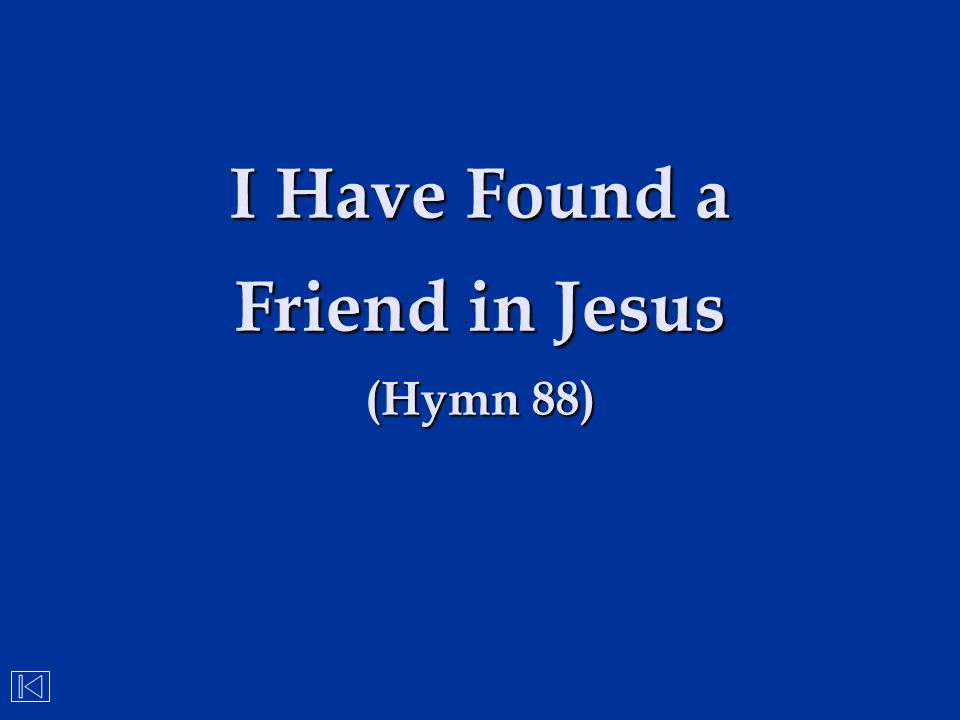I Have Found a Friend in Jesus (Hymn 88)
