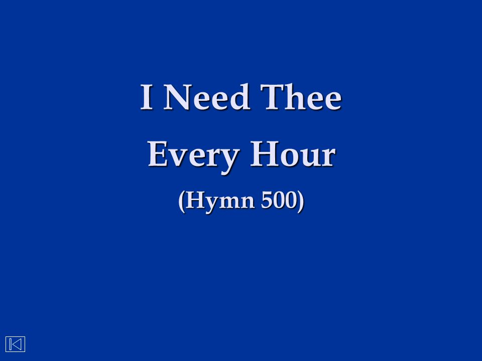 I Need Thee Every Hour (Hymn 500)