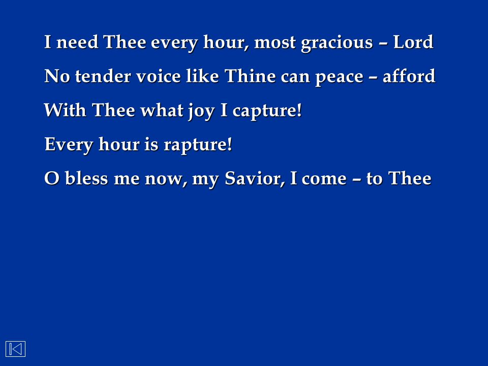 I need Thee every hour, most gracious – Lord