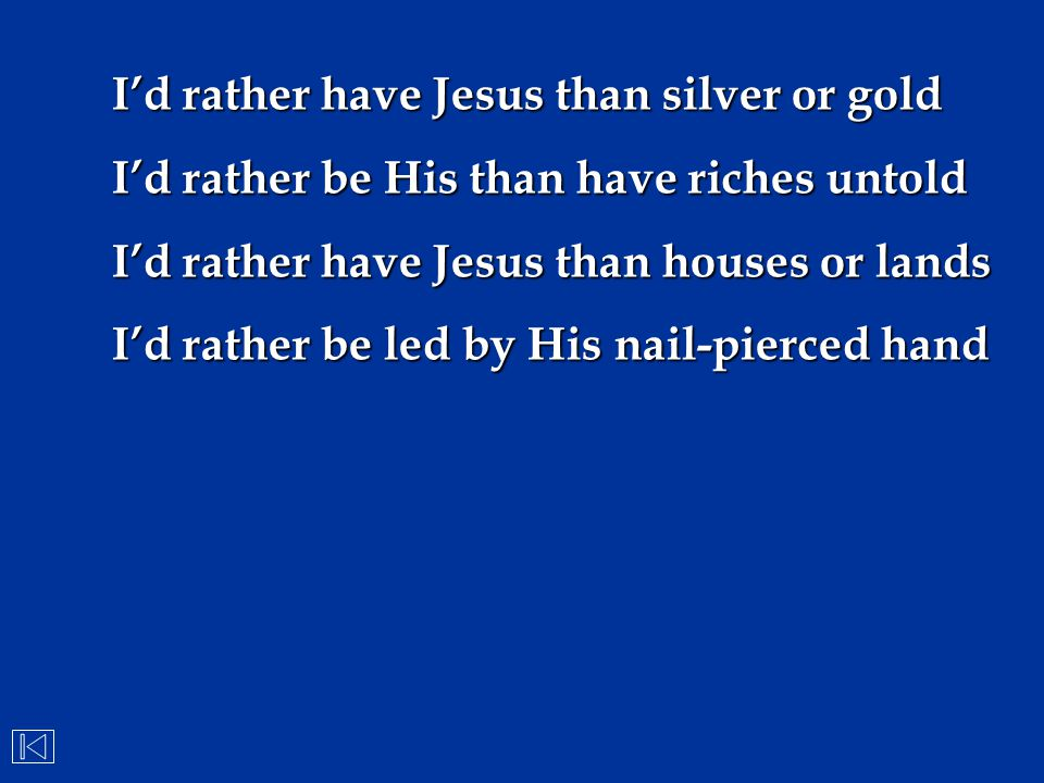 I'd rather have Jesus than silver or gold