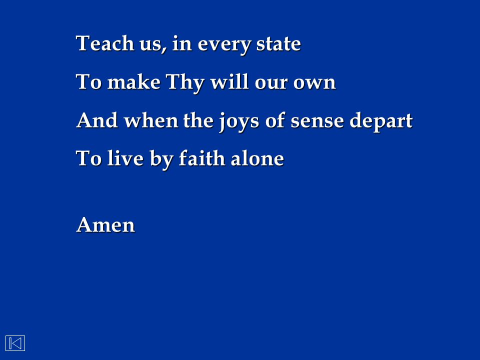 Teach us, in every state To make Thy will our own.
