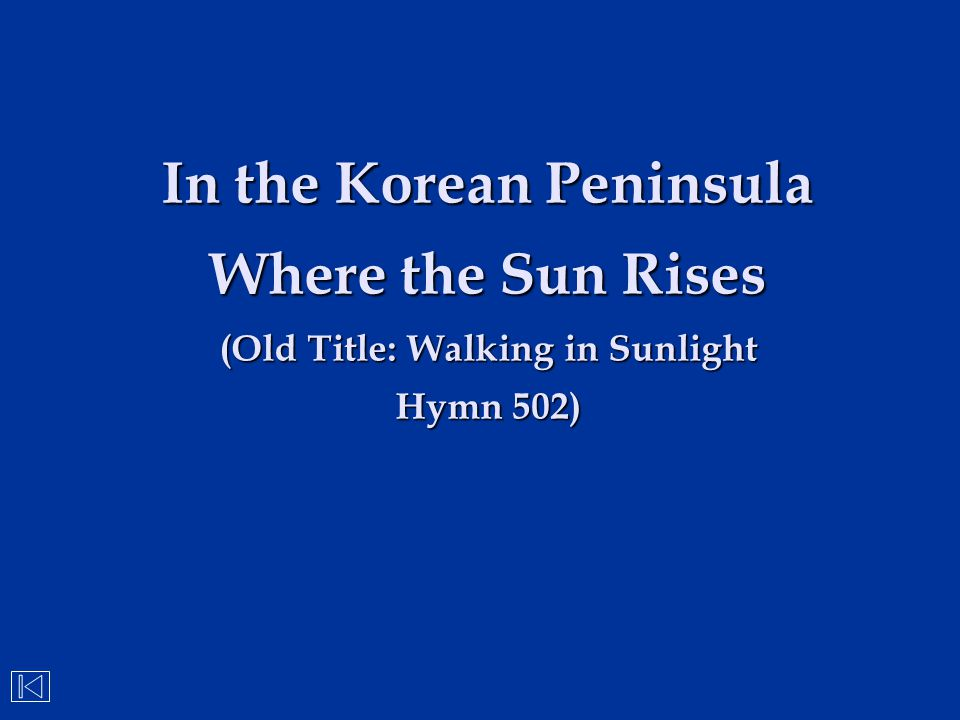 In the Korean Peninsula Where the Sun Rises (Old Title: Walking in Sunlight Hymn 502)