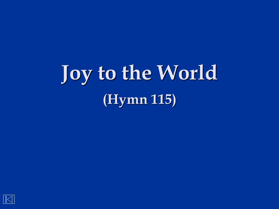 Joy to the World (Hymn 115)
