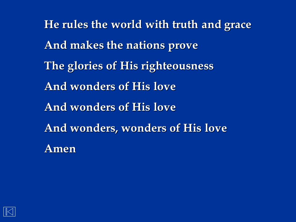 He rules the world with truth and grace