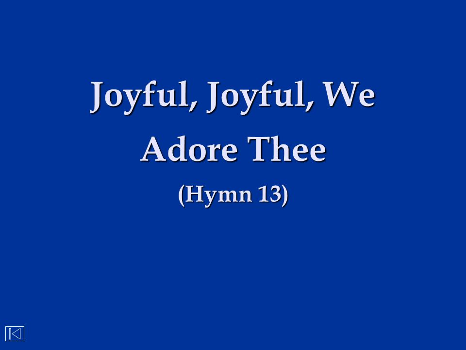 Joyful, Joyful, We Adore Thee (Hymn 13)