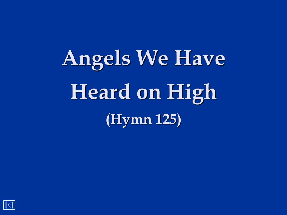 Angels We Have Heard on High (Hymn 125)