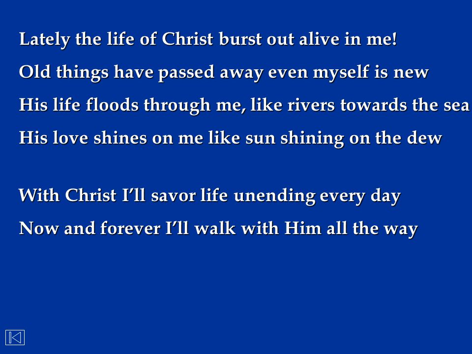 Lately the life of Christ burst out alive in me!