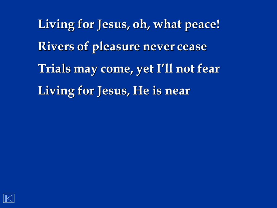 Living for Jesus, oh, what peace!