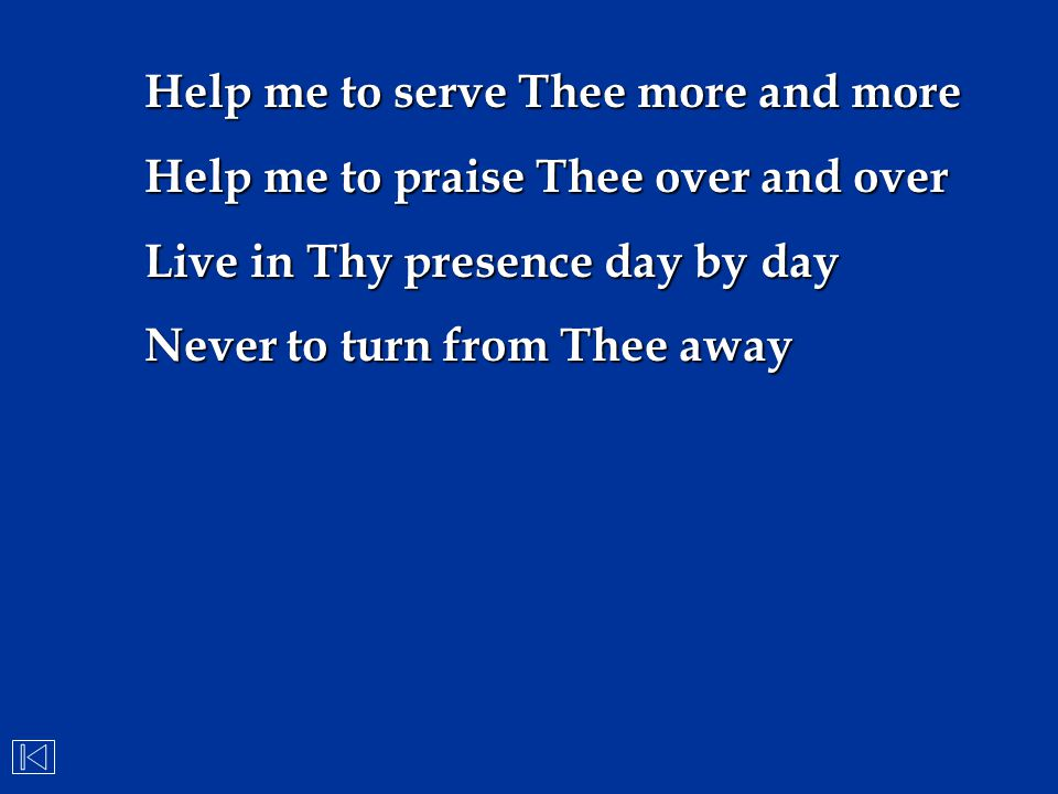 Help me to serve Thee more and more
