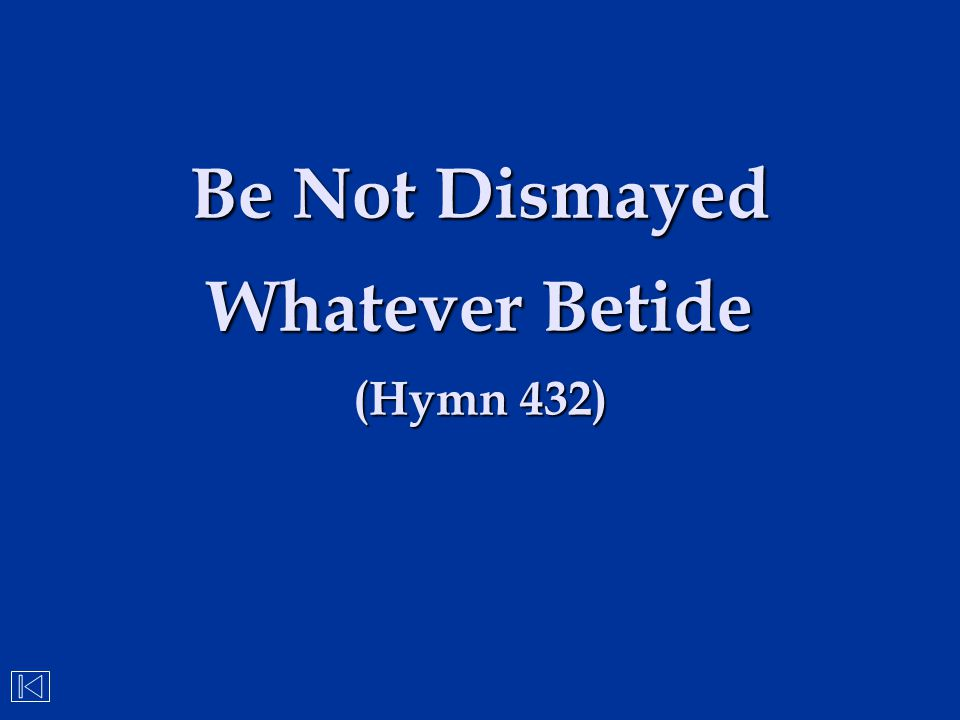 Be Not Dismayed Whatever Betide (Hymn 432)