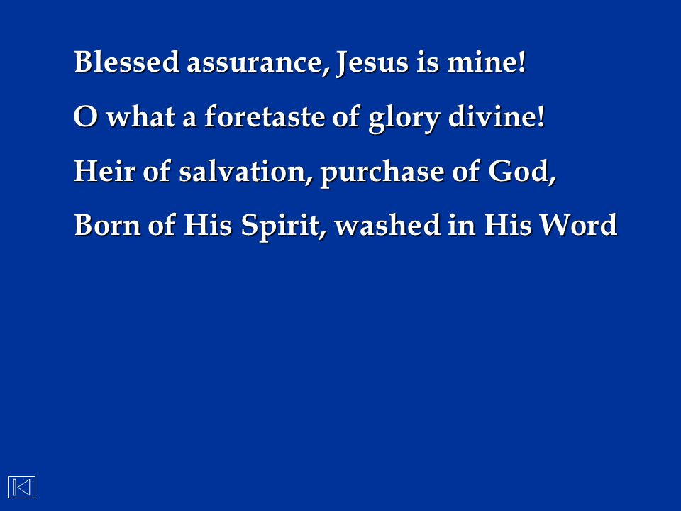 Blessed assurance, Jesus is mine!