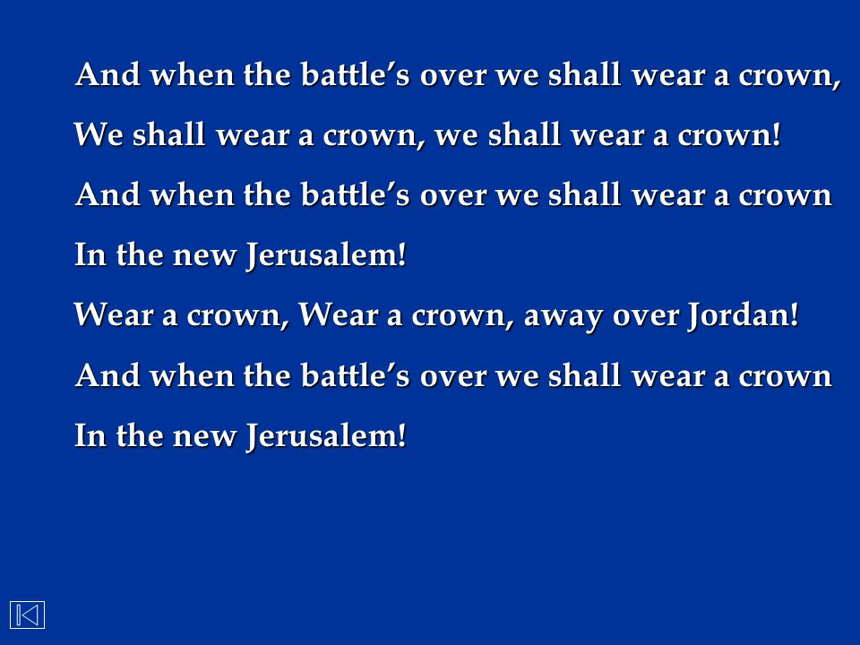 And when the battle's over we shall wear a crown,