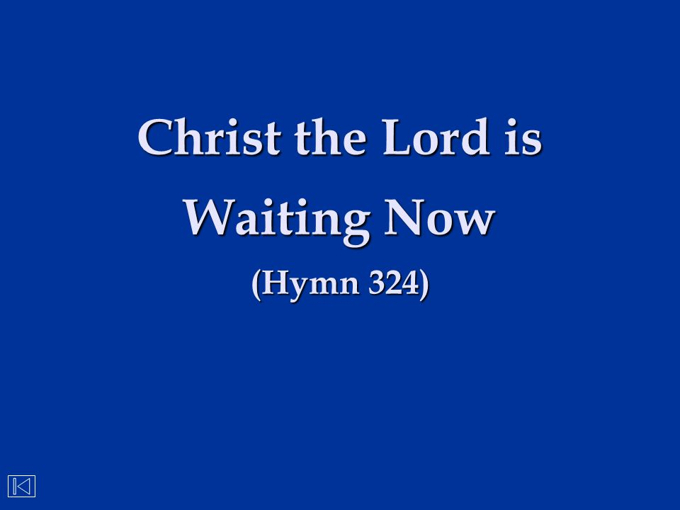 Christ the Lord is Waiting Now (Hymn 324)