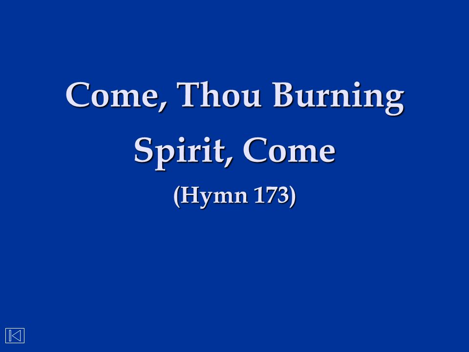 Come, Thou Burning Spirit, Come (Hymn 173)
