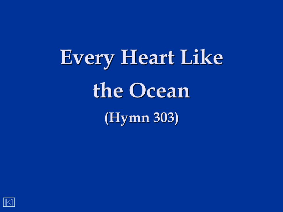 Every Heart Like the Ocean (Hymn 303)