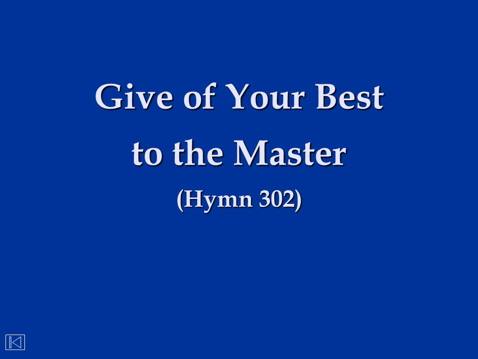 Give of Your Best to the Master (Hymn 302)