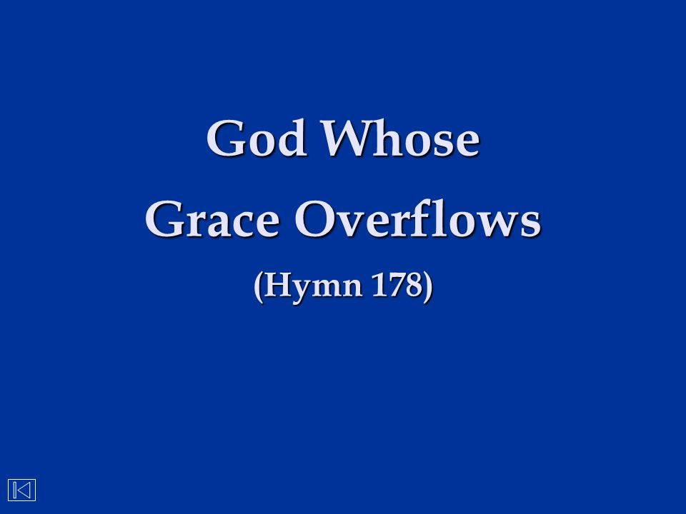 God Whose Grace Overflows (Hymn 178)