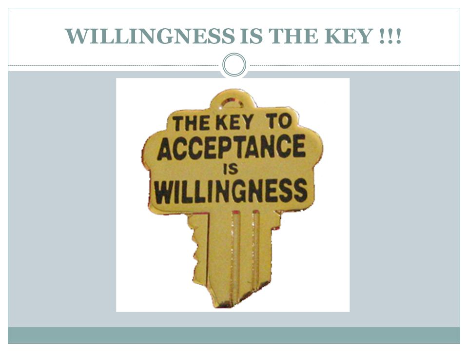 WILLINGNESS IS THE KEY !!!
