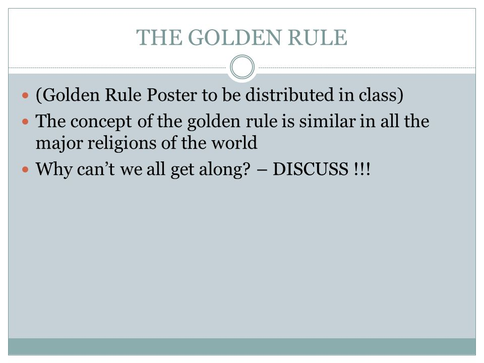 THE GOLDEN RULE (Golden Rule Poster to be distributed in class)