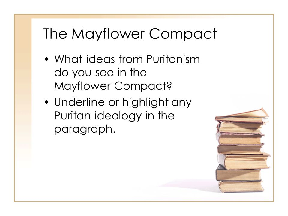 The Mayflower Compact What ideas from Puritanism do you see in the Mayflower Compact.