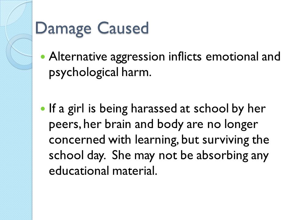 Damage Caused Alternative aggression inflicts emotional and psychological harm.