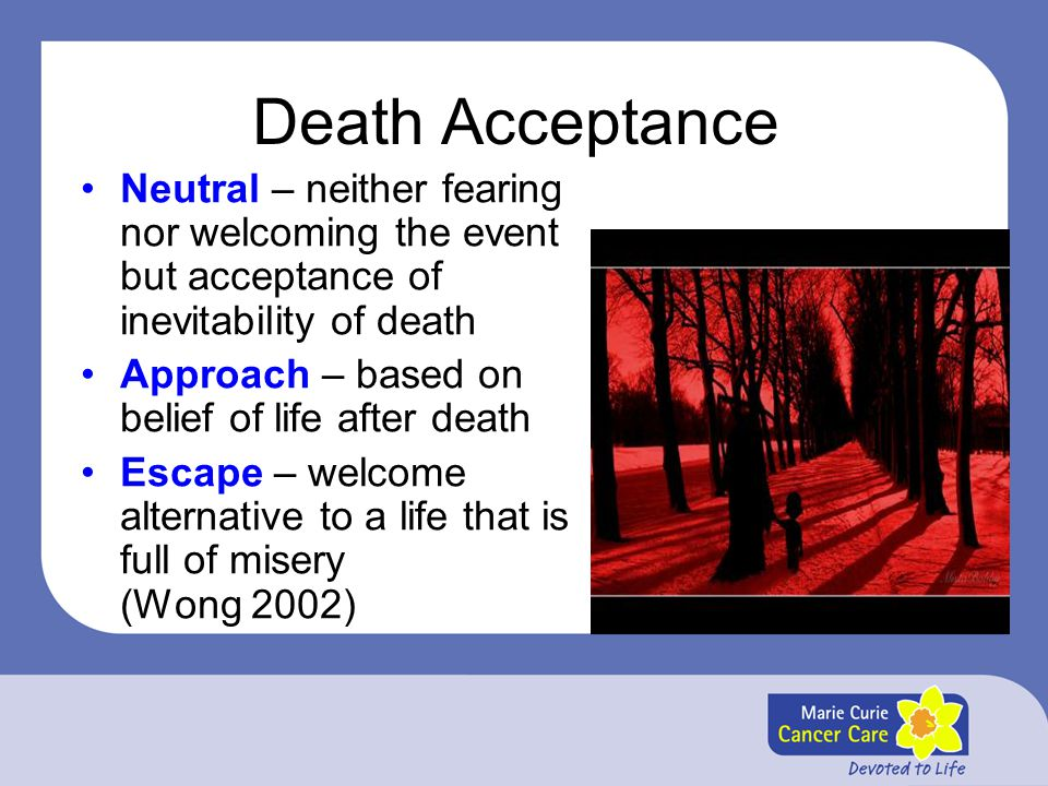 Death Acceptance Neutral – neither fearing nor welcoming the event but acceptance of inevitability of death.
