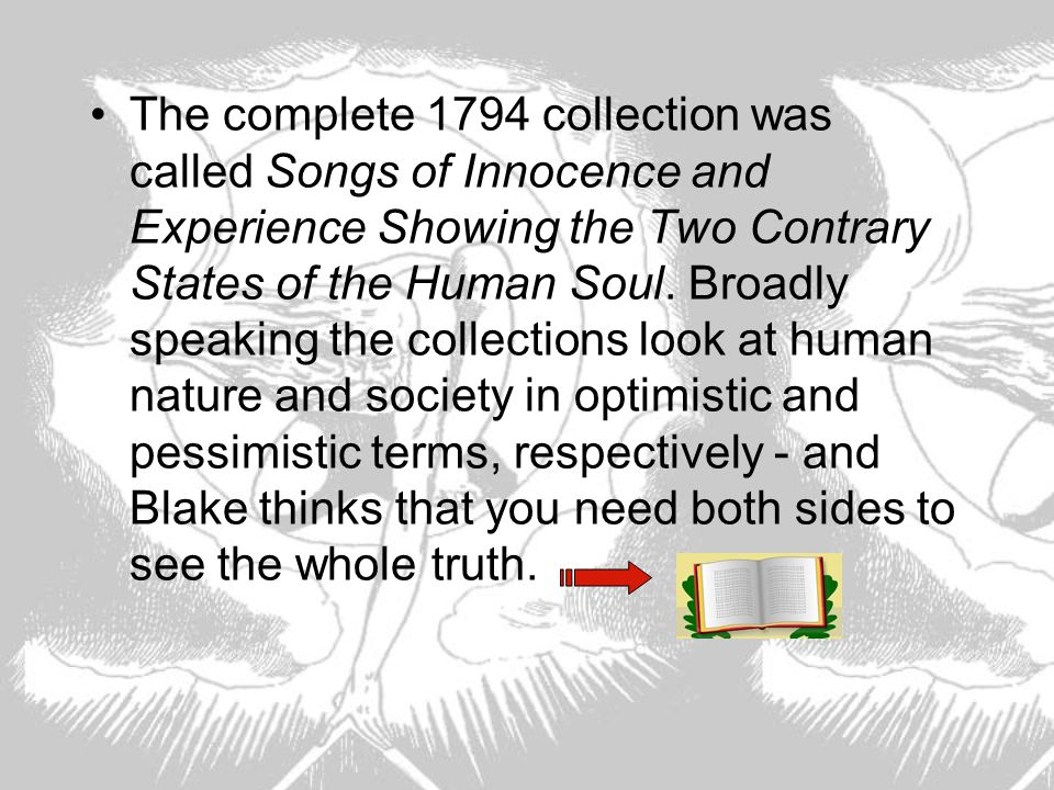 The complete 1794 collection was called Songs of Innocence and Experience Showing the Two Contrary States of the Human Soul.