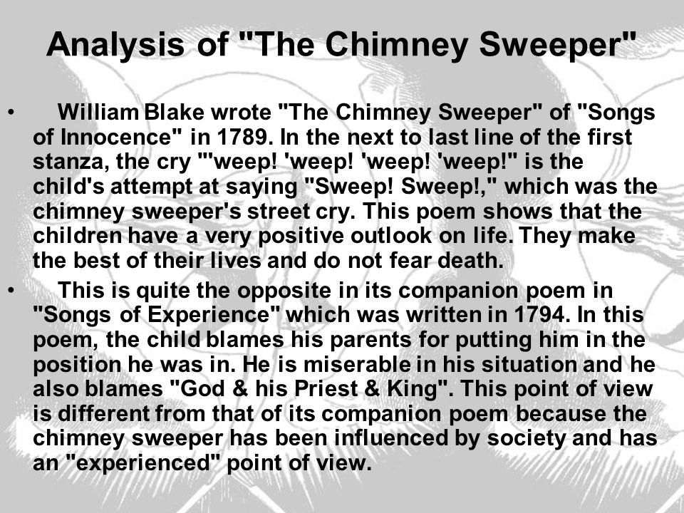 analysis of william blakes the chimney sweeper I have chosen to analyze two of william blake's poems both called the chimney sweeper, which i have liked ever since i read them the first time during my british literature course i i.