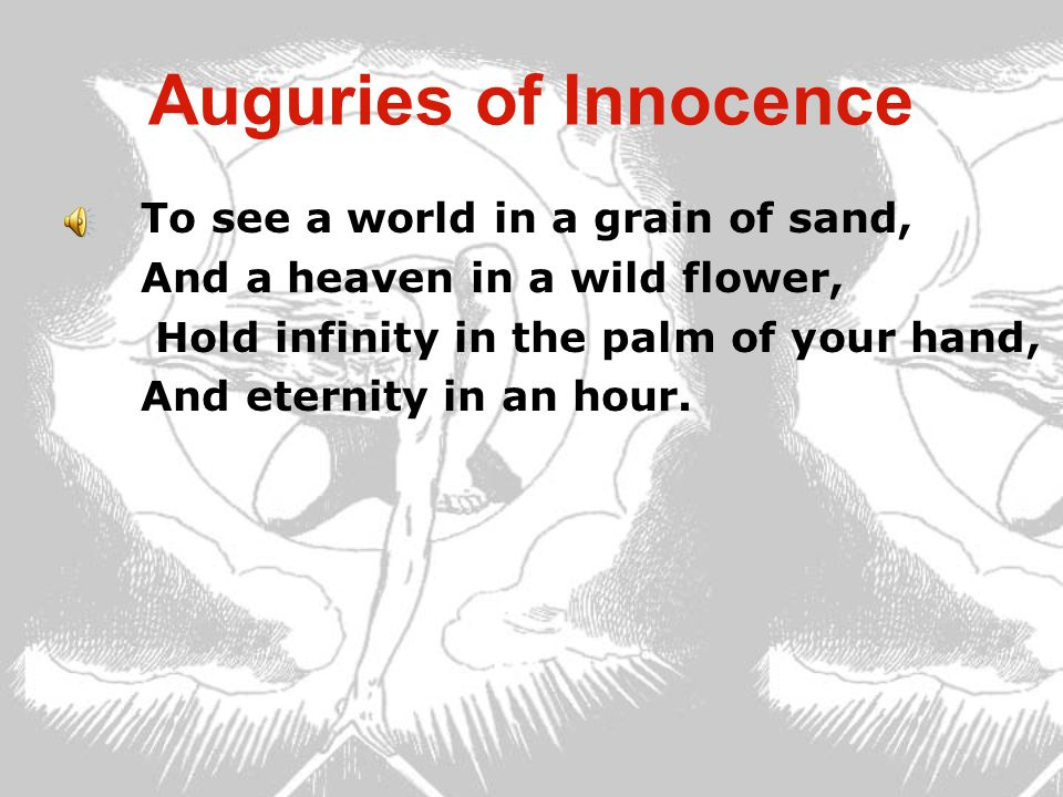 Auguries of Innocence To see a world in a grain of sand,