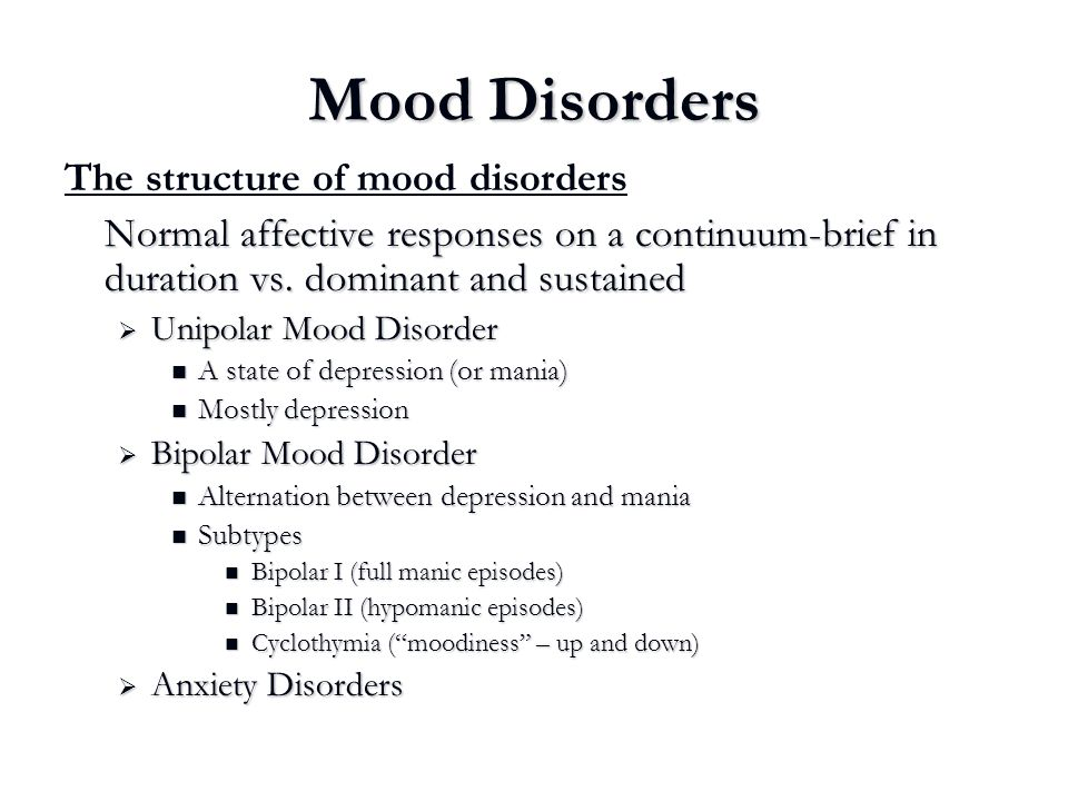 Mood Disorders The structure of mood disorders