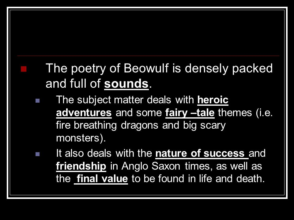 The poetry of Beowulf is densely packed and full of sounds.